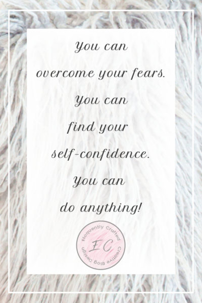 Overcome your fears and find your self-confidence. You can do anything!