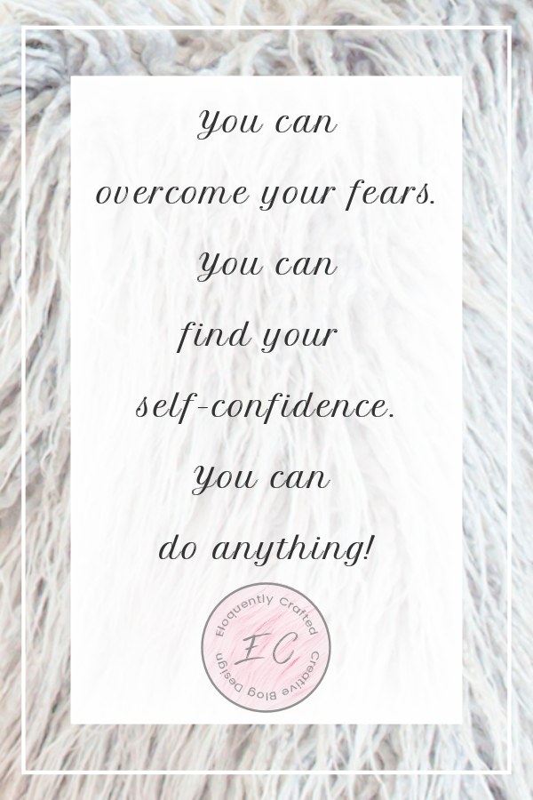 Overcome your fears and find your self confidence You can do anything Eloquently Crafted 1