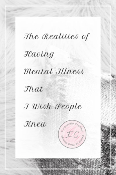 The Realities of Having a Mental Illness that I Wish People Knew