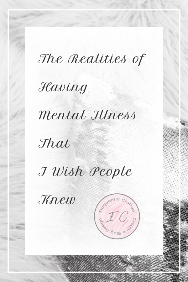 The Realities of Having a Mental Illness that I Wish People Knew Eloquently Crafted 2
