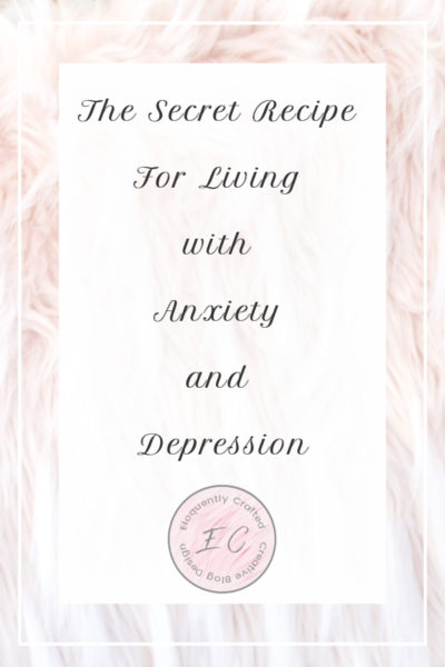 The Secret Recipe For Living With Depression and Anxiety Eloquently Crafted 2