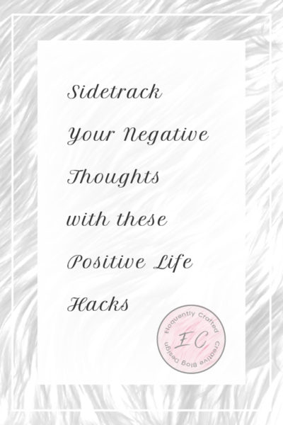 Sidetrack Your Negative Thoughts with These Positive Life Hacks